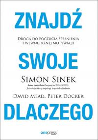 Znajdź swoje Dlaczego - Simon Sinek, David Mead, Peter Docker   mała okładka