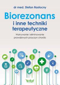 Biorezonans i inne techniki terapeutyczne Wykrywanie i eliminowanie prawdziwych przyczyn chorób - Stefan Rastocny | mała okładka
