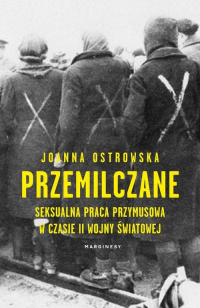 Przemilczane Seksualna praca przymusowa w trakcie II wojny światowej - Joanna Ostrowska | mała okładka