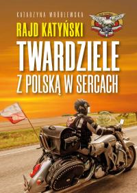 Rajd Katyński Twardziele z Polską w sercach - Katarzyna Wróblewska | mała okładka