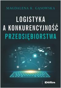 Logistyka a konkurencyjność przedsiębiorstwa - Gąsowska Magdalena K.   mała okładka