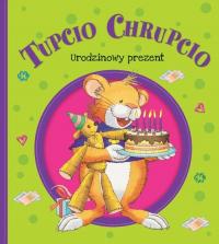 Tupcio Chrupcio Urodzinowy prezent - Eliza Piotrowska | mała okładka