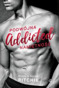 Addicted Podwójna namiętność Tom 1 - Ritchie Krista, Ritchie Becca | mała okładka
