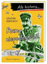 Ale historia… Mamy niepodległość! - Grażyna Bąkiewicz | mała okładka