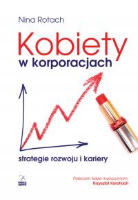 Kobiety w korporacjach. Strategia rozwoju i kariery - Nina Rotach | mała okładka