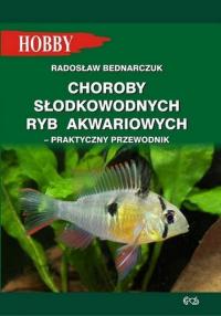 Choroby słodkowodnych ryb akwariowych Praktyczny przewodnik - Radosław Bednarczuk | mała okładka