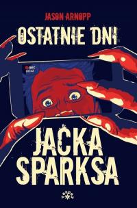 Ostatnie dni Jacka Sparksa - Jason Arnopp | mała okładka