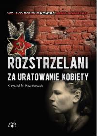 Rozstrzelani za uratowanie kobiety - Kaźmierczak Krzysztof M. | mała okładka