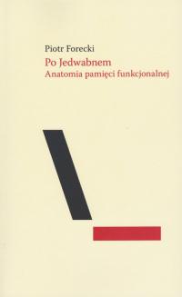Po Jedwabnem Anatomia pamięci funkcjonalnej - Piotr Forecki | mała okładka