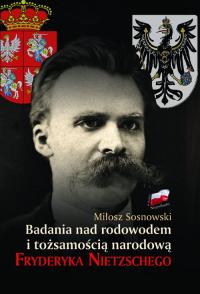 Badania nad rodowodem i tożsamością narodową Fryderyka Nietzschego w świetle źródeł literackich, biograficznych i genealogicznych - Miłosz Sosnowski | mała okładka