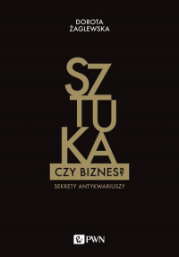 Sztuka czy biznes? Sekrety antykwariuszy - Dorota Żaglewska | mała okładka