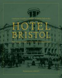 Hotel Bristol  Na rogu historii i codzienności - Toeplitz-Cieślak Faustyna, Żukowska Izabela   mała okładka