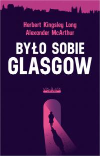 Było sobie Glasgow - McArthur Alexander, Kingsley Long Herbert   mała okładka