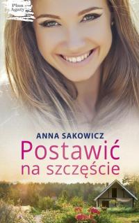 Postawić na szczęście - Anna Sakowicz | mała okładka