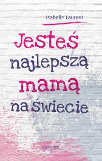 Jesteś najlepszą mamą na świecie - Isabelle Laurent | mała okładka