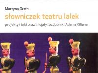 Słowniczek teatru lalek projekty i lalki oraz inicjały i ozdobniki Adama Kiliana - Martyna Groth | mała okładka
