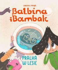 Balbina i Bambak Pralka w lesie - Jacek Frąś | mała okładka