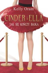 Cinder i Ella Tak kończy się bajka - Kelly Oram | mała okładka