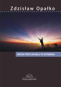 Drogi przyjacielu w istnieniu - Zdzisław Opałko | mała okładka