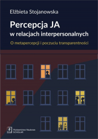Percepcja Ja w relacjach interpersonalnych O metapercepcji i poczuciu transparentności - Elżbieta Stojanowska | mała okładka