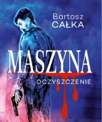 Maszyna Oczyszczenie - Bartosz Całka | mała okładka