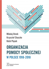 Organizacja pomocy społecznej w Polsce 1918-2018 Podręcznik akademicki - Brenk Mikołaj, Chaczko Krzysztof, Pląsek Rafa   mała okładka