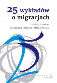 25 wykładów o migracjach - Lesińska Magdalena, Okólski Marek (red. nauk.   mała okładka