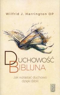 Duchowość biblijna JAK WZRASTAĆ DUCHOWO DZIĘKI BIBLII - Harrington Wilfrid | mała okładka