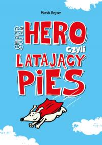 Super Hero, czyli latający pies Super Hero, czyli latający pies - Marek Regner | mała okładka