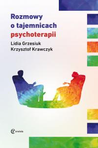 Rozmowy o tajemnicach psychoterapii - Grzesiuk Lidia, Krawczyk Krzysztof | mała okładka