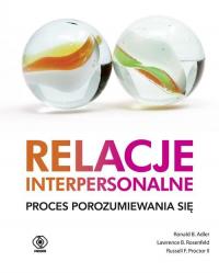 Relacje interpersonalne Proces porozumiewania się - Adler Ronald B., Rosenfeld Lawrence B., Proctor Russell F.   mała okładka