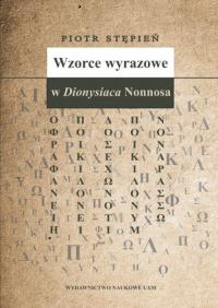 Wzorce wyrazowe w Dionysiaca Nonnosa - Piotr Stępień | mała okładka