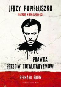 Jerzy Popiełuszko Prawda przeciw totalitaryzmowi - Brien Bernard, Wright Charles | mała okładka
