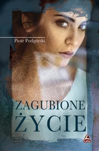 Zagubione życie - Piotr Podgórski | mała okładka