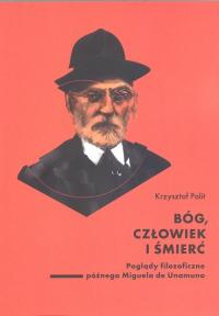 Bóg, człowiek i śmierć. Poglądy filozoficzne późnego Miguela de Unamuno - Krzysztof Polit | mała okładka