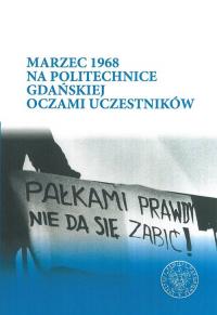 Marzec 1968 na Politechnice Gdańskiej oczami uczestników - Katarzyna Konieczka | mała okładka