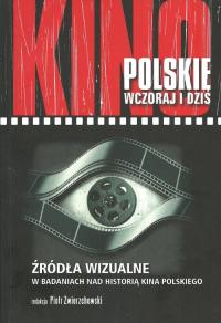 Kino polskie wczoraj i dziś Źródła wizualne w badaniach nad historią kina polskiego -  | mała okładka