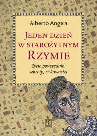 Jeden dzień w starożytnym Rzymie Życie powszednie, sekrety, ciekawostki - Alberto Angela | mała okładka