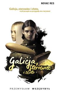 Galicja sterowiec i złoto - Przemysław Wszędybył | mała okładka