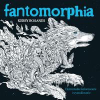 Fantomorphia Ekstremalne kolorowanie i wyszukiwanie - Rosanes Kerby | mała okładka