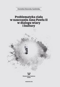 Problematyka ciała w nauczaniu Jana Pawła II w dialogu wiary i kultury - Dominika Żukowska-Gardzińska | mała okładka