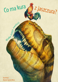 Co ma kura z jaszczura? Wielka księga ewolucji - Banfi Cristina M., Peraboni Cristina, Schiavo   mała okładka