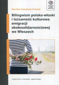 Bilingwizm polsko-włoski i tożsamość kulturowa emigracji okołosolidarnościowej we Włoszech - Karolina Kowalcze-Franiuk   mała okładka