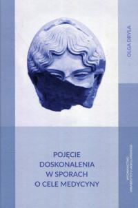 Pojęcie doskonalenia w sporach o cele medycyny - Olga Dryla | mała okładka