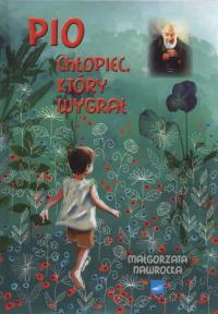 Pio Chłopiec który wygrał - Małgorzata Nawrocka | mała okładka