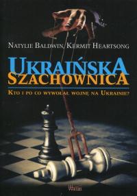 Ukraińska szachownica Kto i po co wywołał wojnę na Ukrainie - Baldwin Natylie, Heartsong Kermit   mała okładka