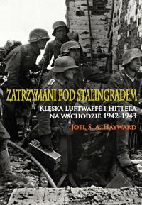 Zatrzymani pod Stalingradem Klęska Luftwaffe i Hitlera na wschodzie 1942-1943 - Hayward Joel S.A. | mała okładka