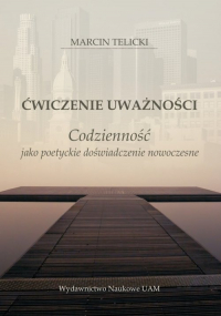 Ćwiczenie uważności Codzienność jako poetyckie doświadczenie nowoczesne - Telicki  Marcin | mała okładka