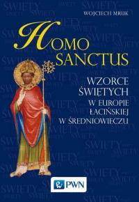 Homo sanctus Wzorce świętych w Europie Łacińskiej w średniowieczu - Wojciech Mruk | mała okładka