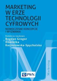 Marketing w erze technologii cyfrowych Nowoczesne koncepcje i wyzwania - Gregor Bogdan, Kaczorowska-Spychalska Dominik | mała okładka